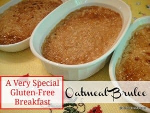 How about this Gluten-Free Oatmeal Brulee for breakfast? It's a divine but super easy way to start one's day! Guest worthy even. Not only gluten free, but dairy free and refined sugar free--or not, as you choose. [from GlutenFreeEasily.com]