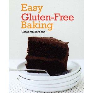 Easy Gluten-Free Baking Elizabeth Barbone