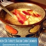 An easy-to-make, delicious and satisfying Bacon Chicken Corn chowder that you can make in your microwave or on your stove top from ingredients in your pantry. [from GlutenFreeEasily.com] (photo)
