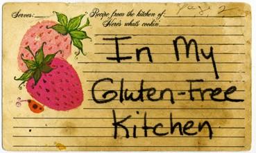 in my gluten-free kitchen series, celiacs in the house, GFE, gluten-free living