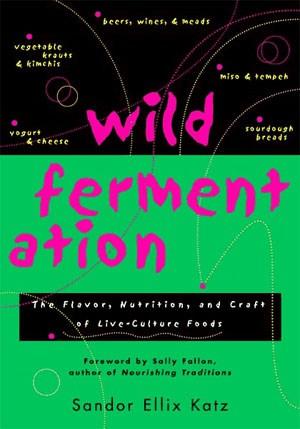 Wild Fermentation, Sandor Katz, probiotics, fermented foods, healing gut, gluten free