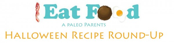 paleo parents, healthy food, paleo, grain free, dairy free, refined sugar free, Halloween, roundup