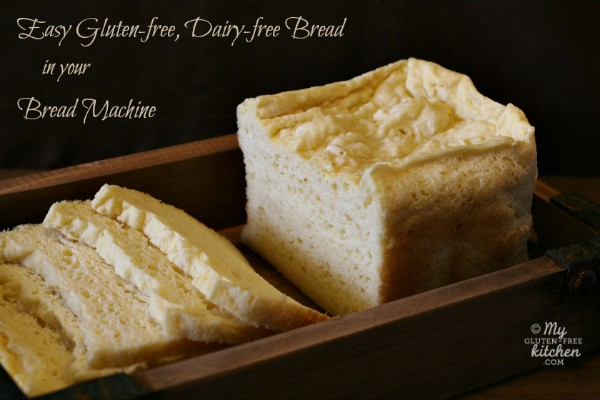 Easy Gluten-Free, Dairy-Free Bread Made in Your Bread Machine from My Gluten-Free Kitchen