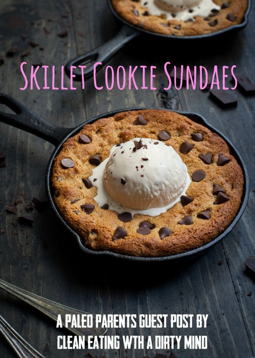Paleo Skillet Cookie Sundae Clean Eating with a Dirty Mind