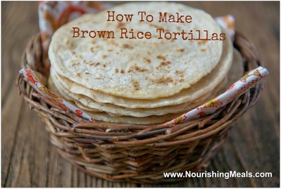Brown Rice Tortillas from Nourishing Meals