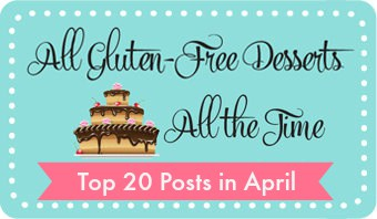 Top 20 Posts in April All Gluten-Free Desserts