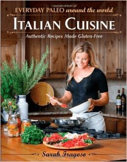 Everyday Paleo Around the World Italian Cuisine Sarah Fragoso