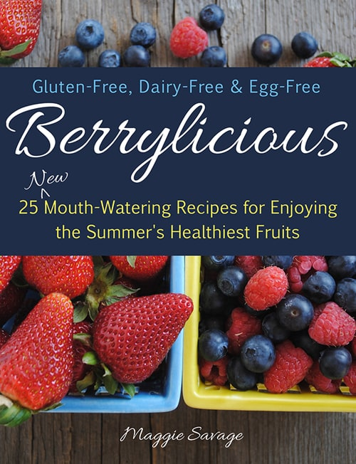 Berrylicious: 25 New Mouth-Watering Recipes for Enjoying This Summer's Healthiest Fruits from Maggie Savage