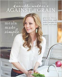 Danielle Walker Against All Grain Meals Made Simple