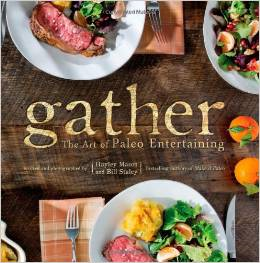 Gather Art of Paleo Entertaining Bill Staley Hayley Mason