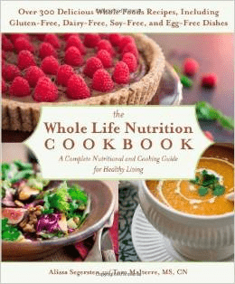 The Whole Life Nutrition Cookbook Tom Malterre Alissa Segersten