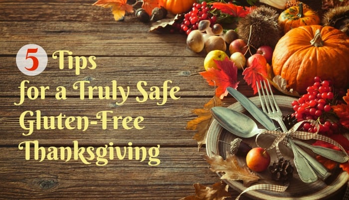 5 Tips for a Safe Gluten-Free Thanksgiving. Follow these tips; they will keep you from getting glutened. [from GlutenFreeEasly.com]