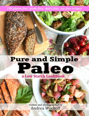 Pure and Simple Paleo: A Low-Starch Cookbook from Andrea Wyckoff of Forest and Fauna