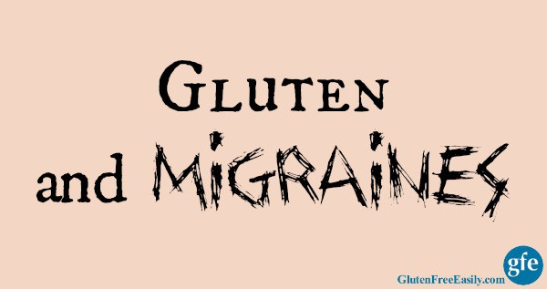 Gluten and Migraines. For many there is a connection and relief through a gluten-free diet. Get tested for celiac before going gluten free, but give a gluten-free diet a try to resolve migraines even if you test negative for celiac. [from GlutenFreeEasily.com] (photo)