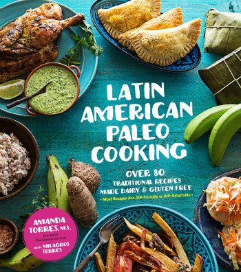 Latin American Paleo Cooking: Over 80 Traditional Recipes Made Dairy & Gluten Free
